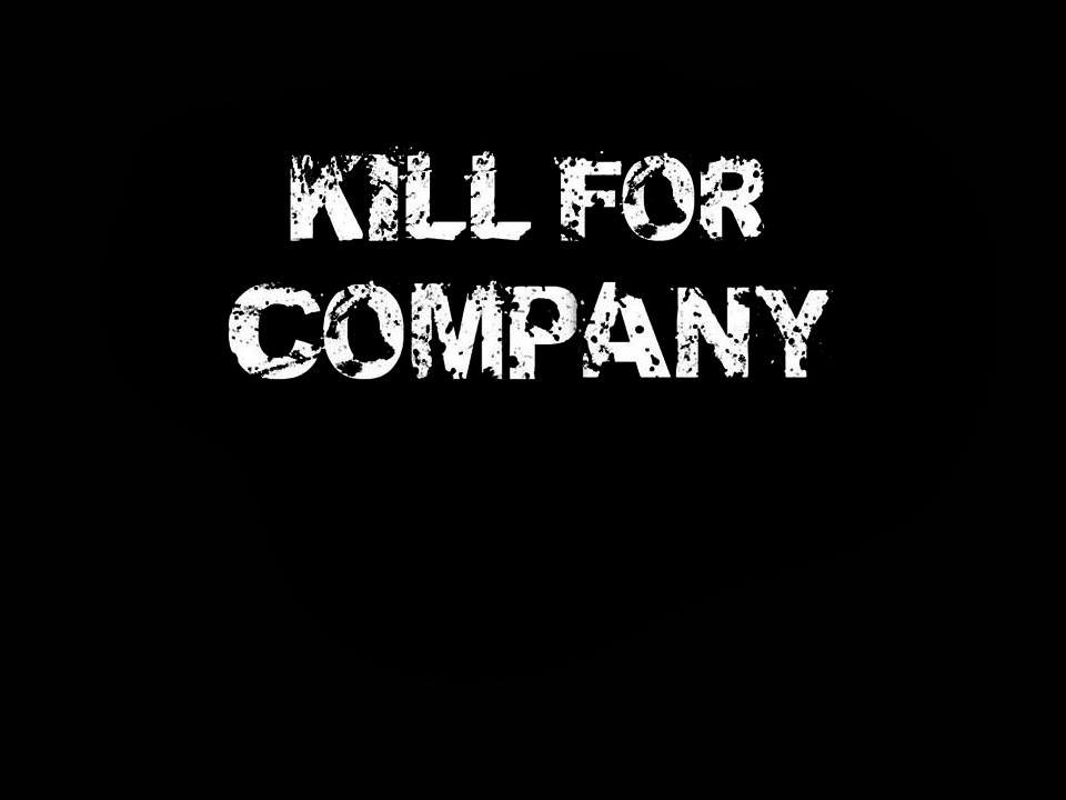 Kill For Company